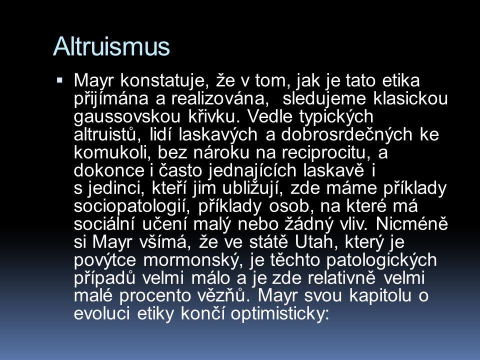 Altruismus  Mayr konstatuje, že v tom, jak je tato etika přijímána a realizována, sledujeme klasickou gaussovskou křivku. Vedle typických altruistů,