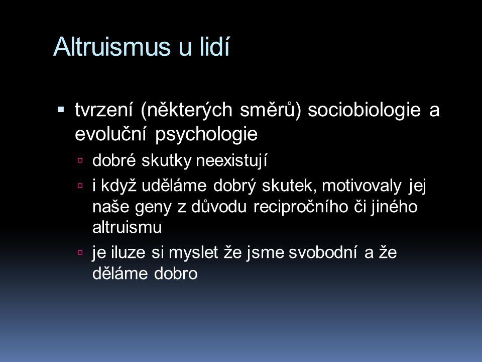 Altruismus u lidí  tvrzení (některých směrů) sociobiologie a evoluční psychologie  dobré skutky neexistují  i když uděláme dobrý skutek, motivovaly