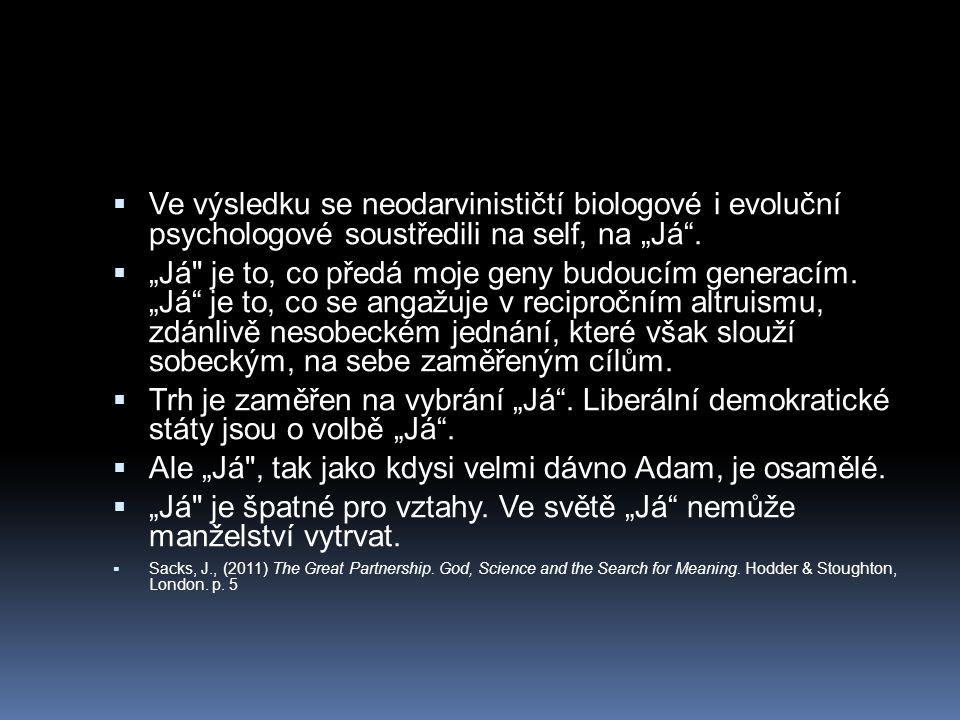 """ Ve výsledku se neodarvinističtí biologové i evoluční psychologové soustředili na self, na """"Já"""".  """"Já"""