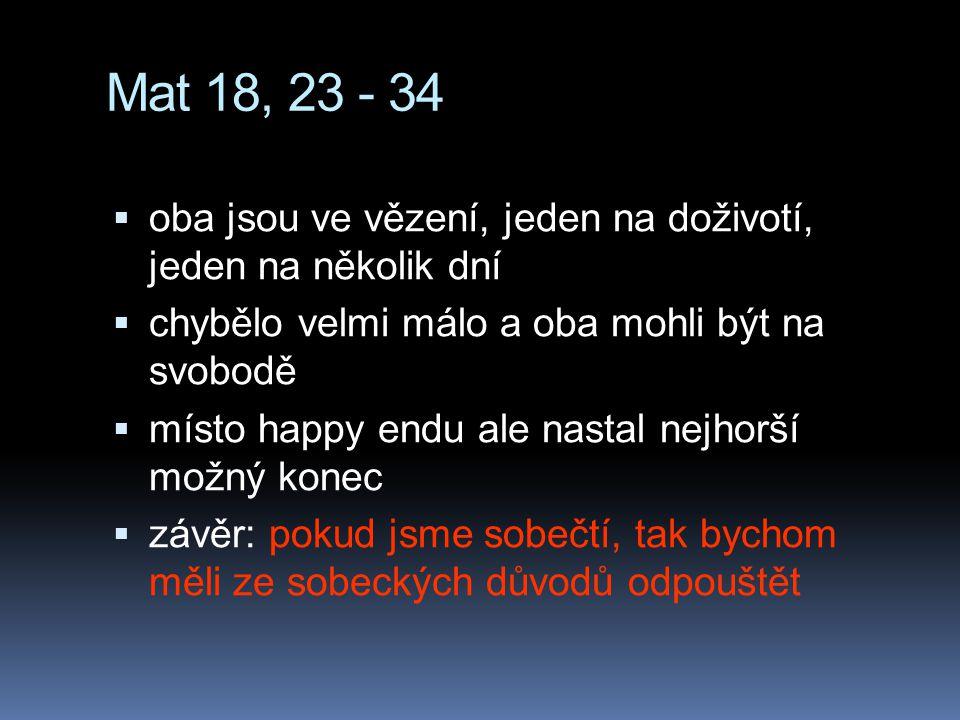 Mat 18, 23 - 34  oba jsou ve vězení, jeden na doživotí, jeden na několik dní  chybělo velmi málo a oba mohli být na svobodě  místo happy endu ale n