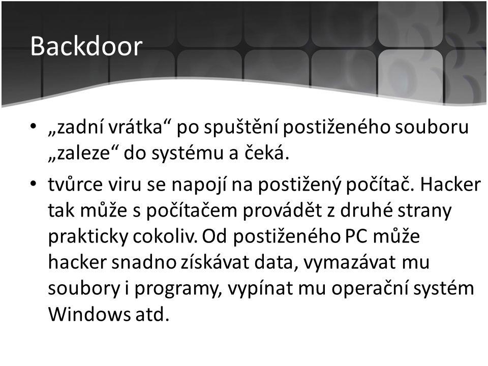 """Backdoor • """"zadní vrátka"""" po spuštění postiženého souboru """"zaleze"""" do systému a čeká. • tvůrce viru se napojí na postižený počítač. Hacker tak může s"""