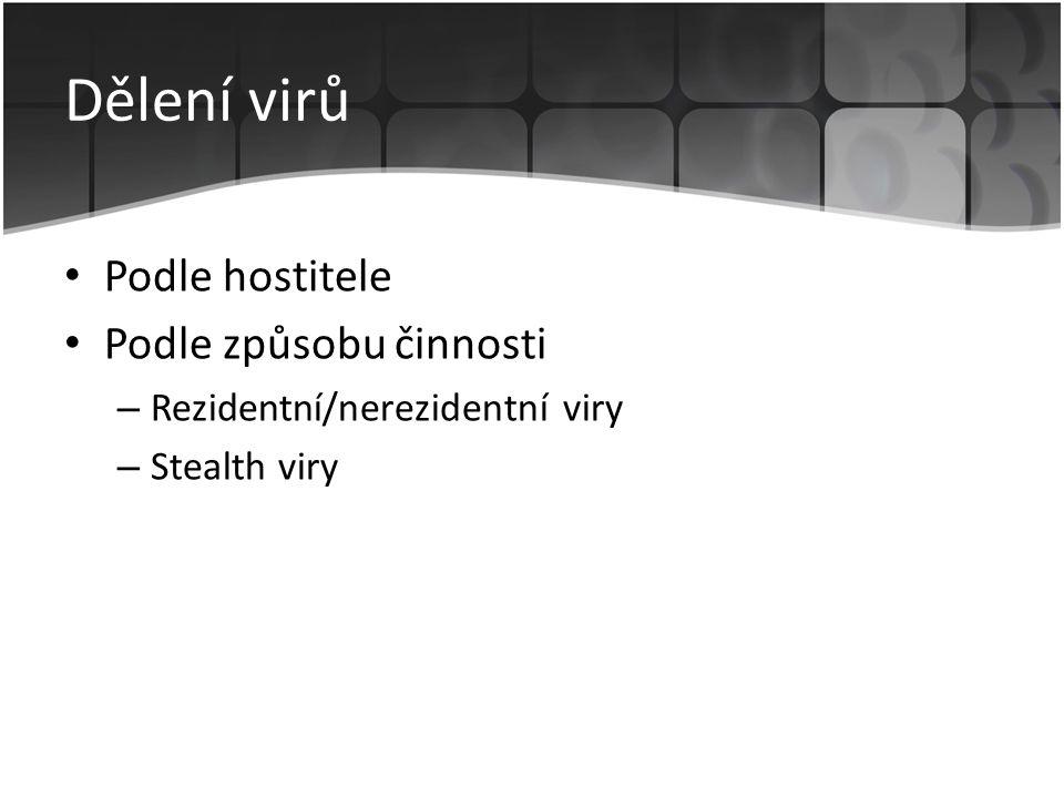 Dělení virů • Podle hostitele • Podle způsobu činnosti – Rezidentní/nerezidentní viry – Stealth viry