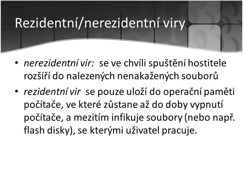 Rezidentní/nerezidentní viry • nerezidentní vir: se ve chvíli spuštění hostitele rozšíří do nalezených nenakažených souborů • rezidentní vir se pouze