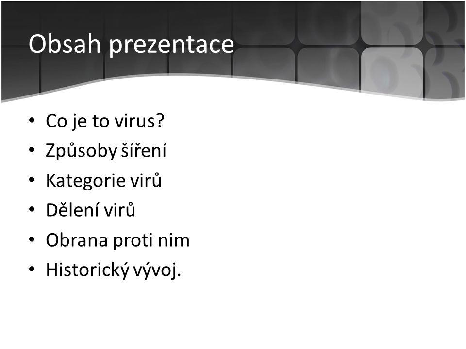Obsah prezentace • Co je to virus? • Způsoby šíření • Kategorie virů • Dělení virů • Obrana proti nim • Historický vývoj.