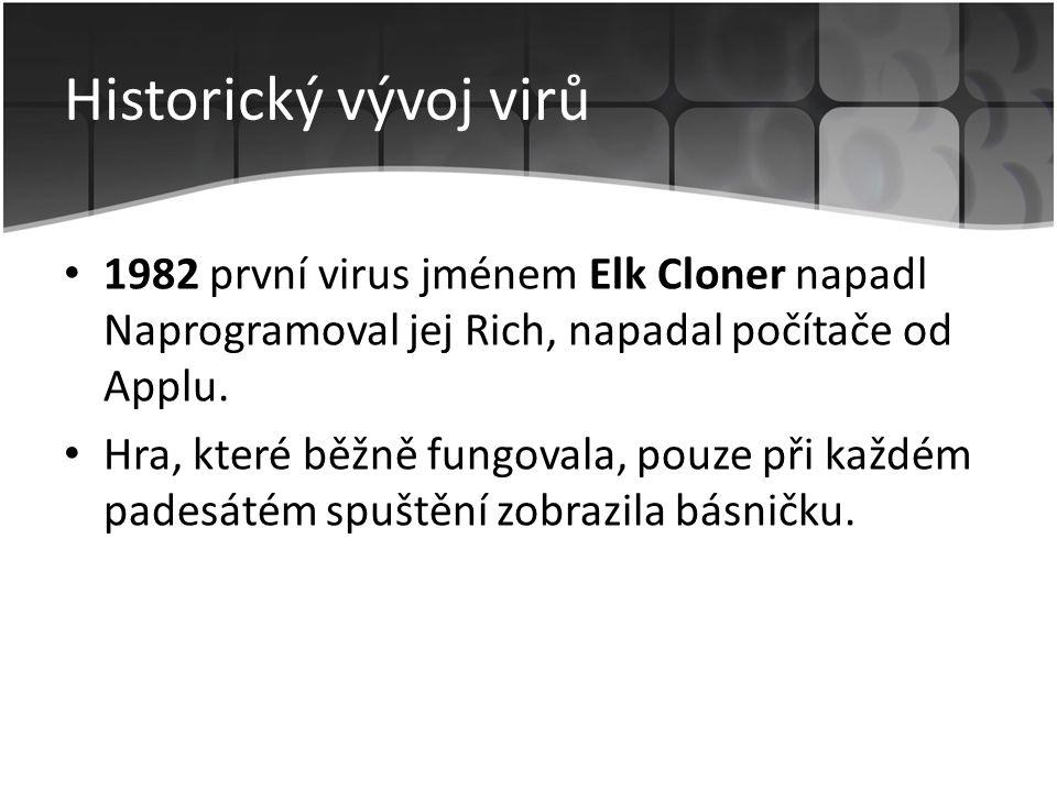 Historický vývoj virů • 1982 první virus jménem Elk Cloner napadl Naprogramoval jej Rich, napadal počítače od Applu.