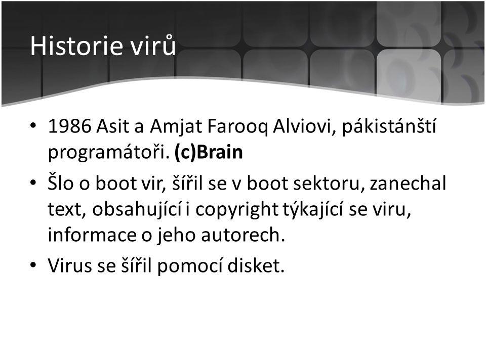 Historie virů • 1986 Asit a Amjat Farooq Alviovi, pákistánští programátoři. (c)Brain • Šlo o boot vir, šířil se v boot sektoru, zanechal text, obsahuj