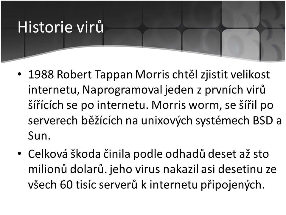 Historie virů • 1988 Robert Tappan Morris chtěl zjistit velikost internetu, Naprogramoval jeden z prvních virů šířících se po internetu. Morris worm,
