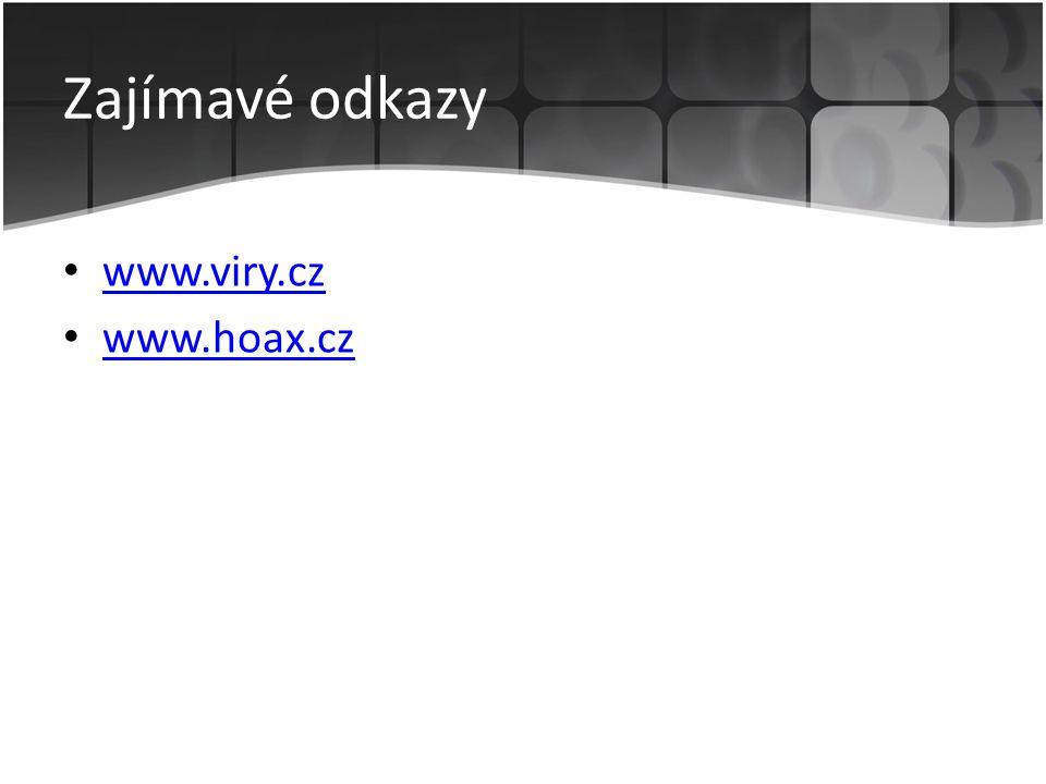 Zajímavé odkazy • www.viry.cz www.viry.cz • www.hoax.cz www.hoax.cz