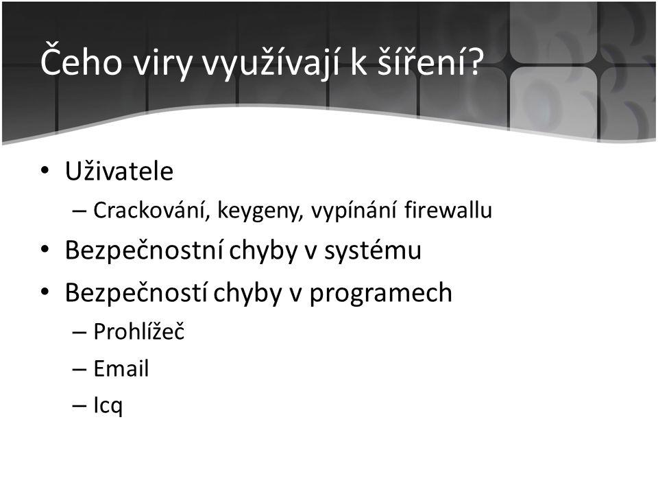 Čeho viry využívají k šíření? • Uživatele – Crackování, keygeny, vypínání firewallu • Bezpečnostní chyby v systému • Bezpečností chyby v programech –