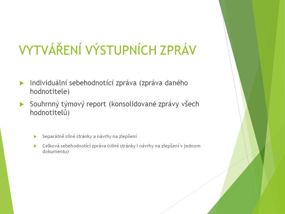 VYTVÁŘENÍ VÝSTUPNÍCH ZPRÁV  Individuální sebehodnotící zpráva (zpráva daného hodnotitele)  Souhrnný týmový report (konsolidované zprávy všech hodnot
