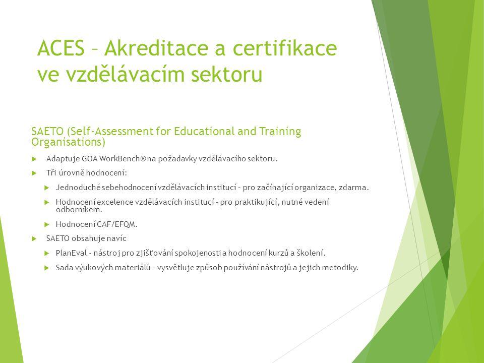ACES – Akreditace a certifikace ve vzdělávacím sektoru SAETO (Self-Assessment for Educational and Training Organisations)  Adaptuje GOA WorkBench® na