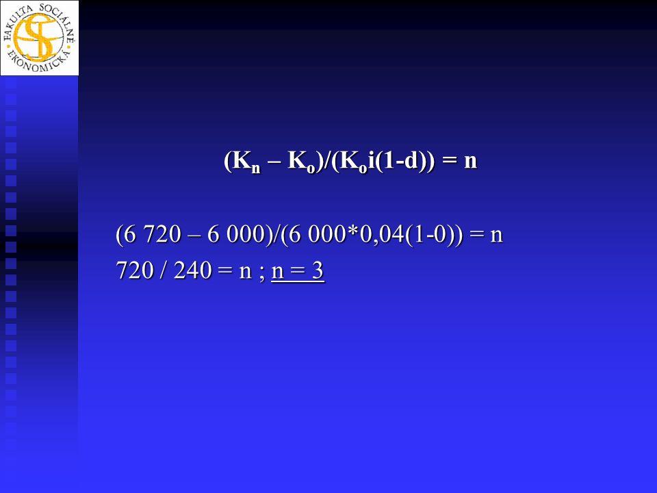 (K n – K o )/(K o i(1-d)) = n (6 720 – 6 000)/(6 000*0,04(1-0)) = n 720 / 240 = n ; n = 3