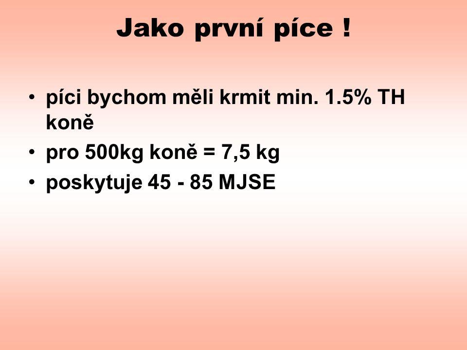 Jako první píce ! •píci bychom měli krmit min. 1.5% TH koně •pro 500kg koně = 7,5 kg •poskytuje 45 - 85 MJSE