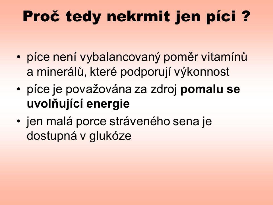 Proč tedy nekrmit jen píci ? •píce není vybalancovaný poměr vitamínů a minerálů, které podporují výkonnost •píce je považována za zdroj pomalu se uvol