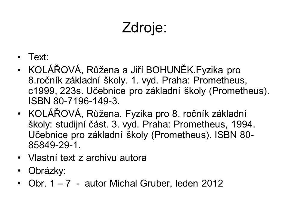 Zdroje: •Text: •KOLÁŘOVÁ, Růžena a Jiří BOHUNĚK.Fyzika pro 8.ročník základní školy.