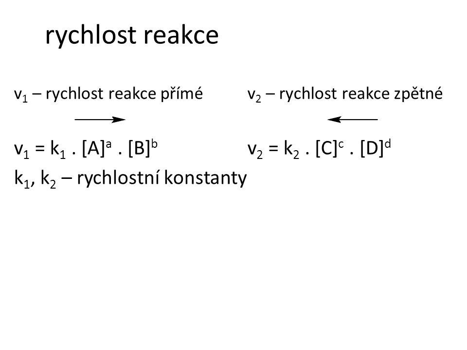 rychlost reakce v 1 – rychlost reakce přímé v 2 – rychlost reakce zpětné v 1 = k 1. [A] a. [B] b v 2 = k 2. [C] c. [D] d k 1, k 2 – rychlostní konstan