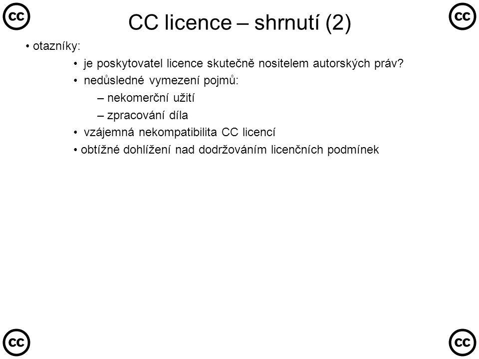 CC licence – shrnutí (2) • otazníky: • je poskytovatel licence skutečně nositelem autorských práv.