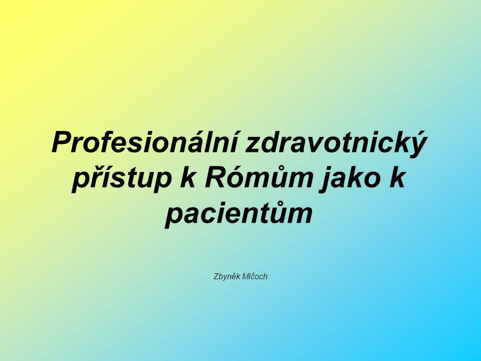 Profesionální zdravotnický přístup k Rómům jako k pacientům Zbyněk Mlčoch