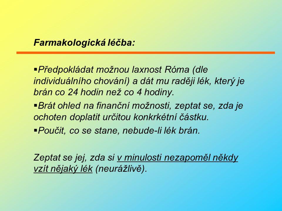 Farmakologická léčba:  Předpokládat možnou laxnost Róma (dle individuálního chování) a dát mu raději lék, který je brán co 24 hodin než co 4 hodiny.