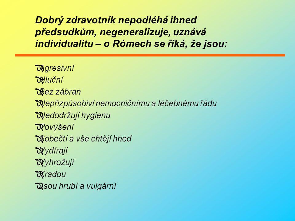 Generalizace Rómů: Zdravotník by však neměl podlehnout těmto předsudkům a jakmile za ním přijde Róm do ordinace, říci si: ten mi něco určitě ukradne, bude křičet nebo mě rovnou zmlátí.