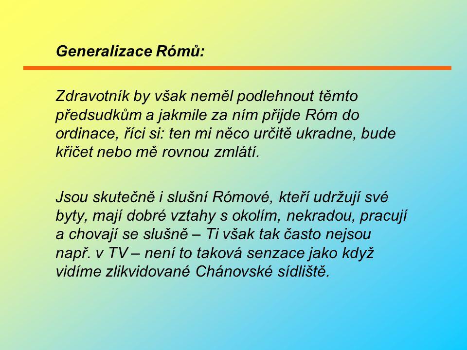 Jak by se měl zdravotník k Rómovi chovat:  Měl by být výrazně trpělivý, přistupovat klidně  Neměl by vybuchnout, ale spíše být empatický, snažit se Róma pochopit a získat si jeho důvěru.