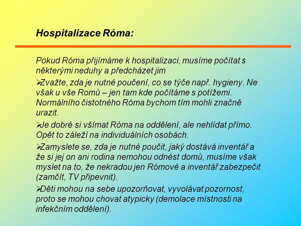 """Psychologie Róma – je možnost vyskytnutí těchto vlastnosti:  Temperamentnost  Přecitlivělost na bolest  Impulzívnost  Vyšší strach a úzkost při osamocení a podezíravost, že mi chtějí """"gádžové záměrně ublížit, výrazný strach ze smrti – Róm někdy chce mít otevřené dveře, světlo na pokoji  Jsou citliví na automaticky devalvující přístup – nadřezenost, aroganstnost."""