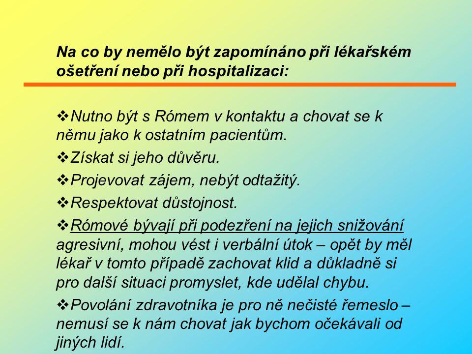 Na co by nemělo být zapomínáno při lékařském ošetření nebo při hospitalizaci:  Nutno být s Rómem v kontaktu a chovat se k němu jako k ostatním pacientům.