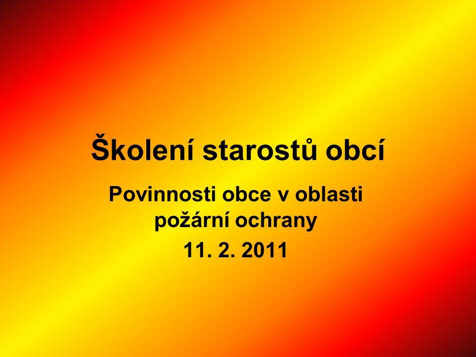 Školení starostů obcí Povinnosti obce v oblasti požární ochrany 11. 2. 2011