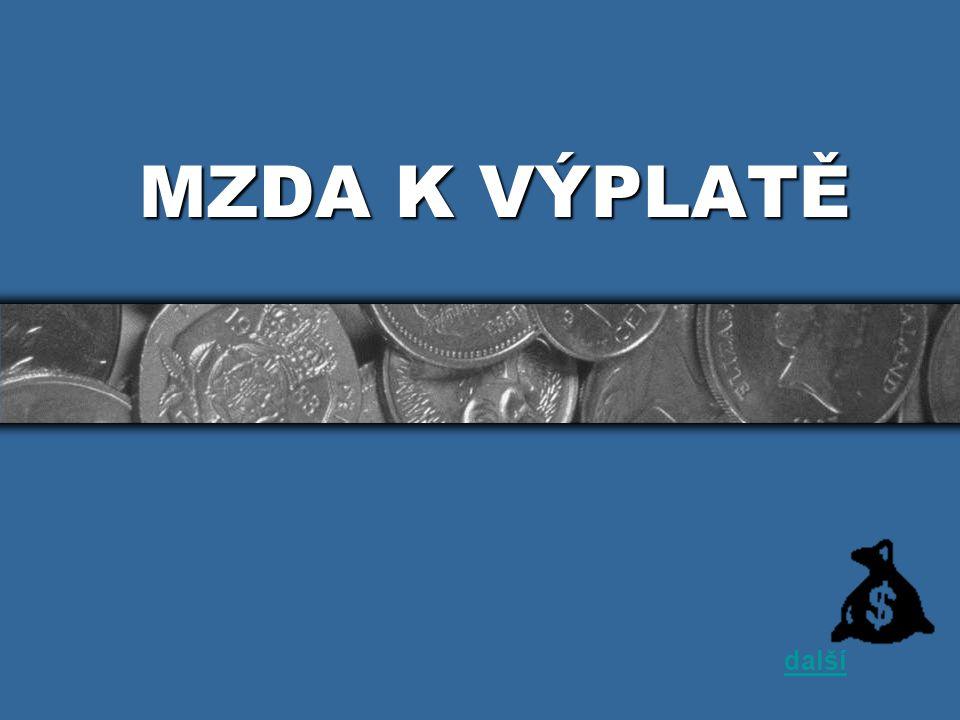 Pojmy •MKV – mzda k výplatě •ČM – čistá mzda •Nemocenské dávky •Srážky ze mzdy další