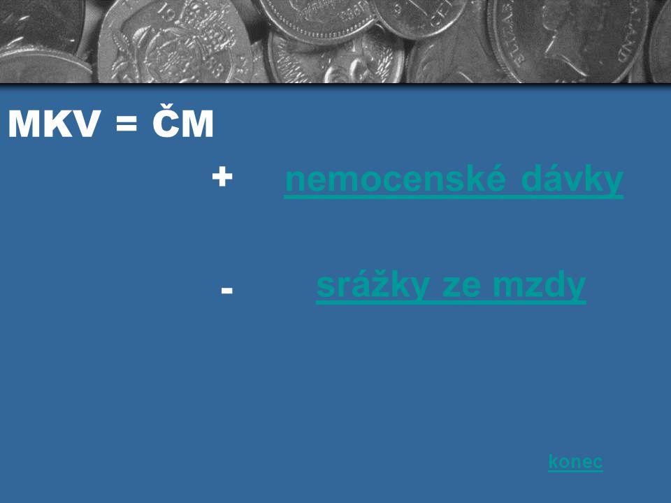 MKV = ČM konec + nemocenské dávky srážky ze mzdy -