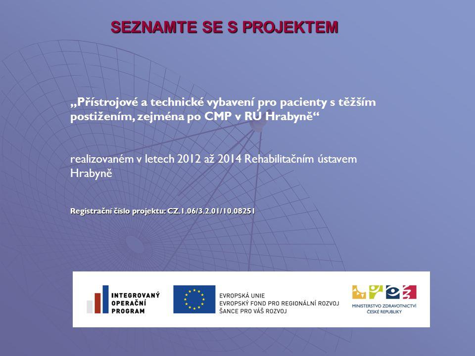 """SEZNAMTE SE S PROJEKTEM """"Přístrojové a technické vybavení pro pacienty s těžším postižením, zejména po CMP v RÚ Hrabyně"""" realizovaném v letech 2012 až"""