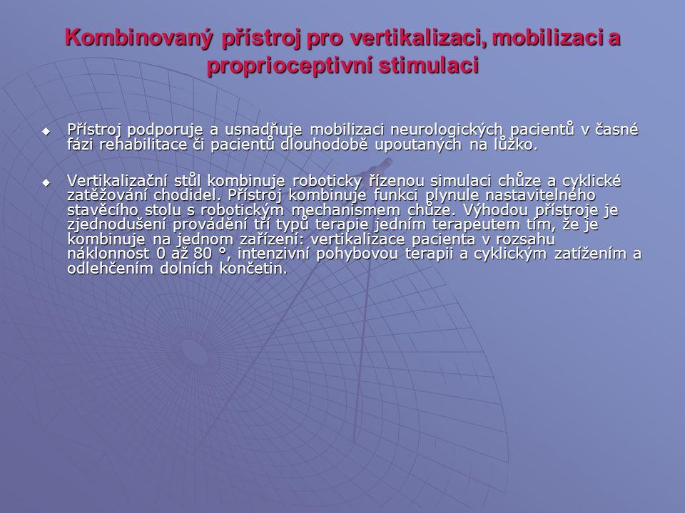 Kombinovaný přístroj pro vertikalizaci, mobilizaci a proprioceptivní stimulaci  Přístroj podporuje a usnadňuje mobilizaci neurologických pacientů v č