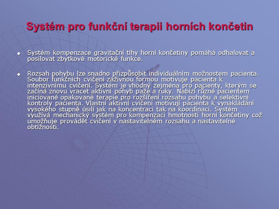 Systém pro funkční terapii horních končetin  Systém kompenzace gravitační tíhy horní končetiny pomáhá odhalovat a posilovat zbytkové motorické funkce