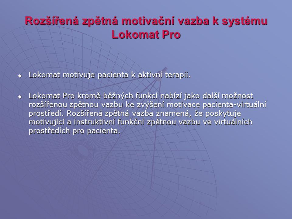 Rozšířená zpětná motivační vazba k systému Lokomat Pro  Lokomat motivuje pacienta k aktivní terapii.  Lokomat Pro kromě běžných funkcí nabízí jako d