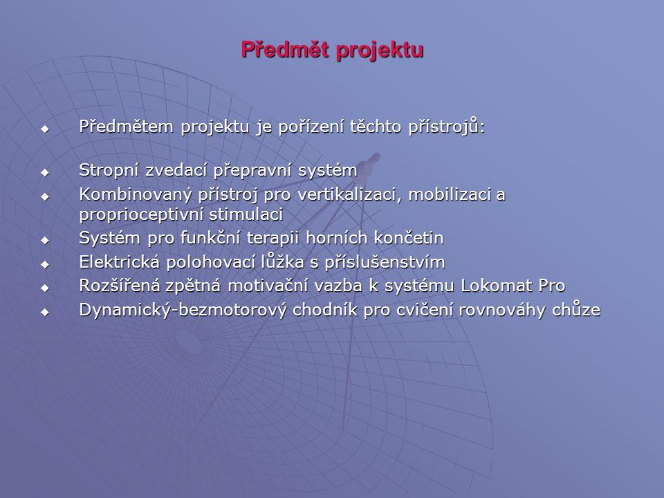 Předmět projektu  Předmětem projektu je pořízení těchto přístrojů:  Stropní zvedací přepravní systém  Kombinovaný přístroj pro vertikalizaci, mobil
