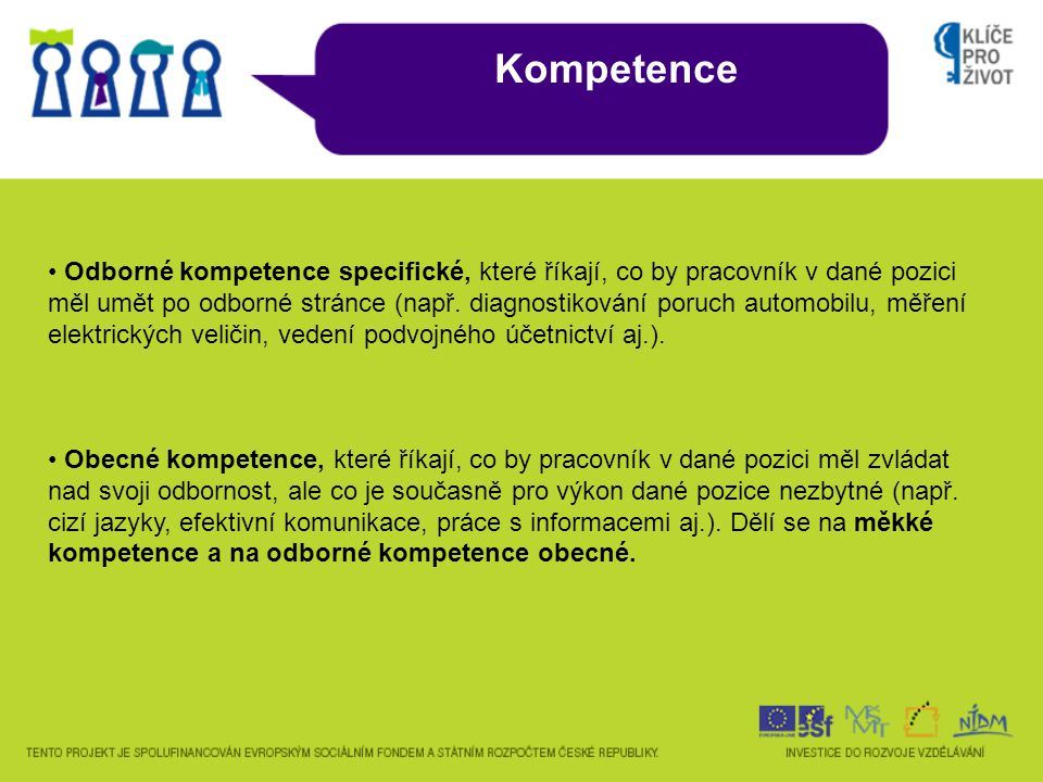 Kompetence • Odborné kompetence specifické, které říkají, co by pracovník v dané pozici měl umět po odborné stránce (např.