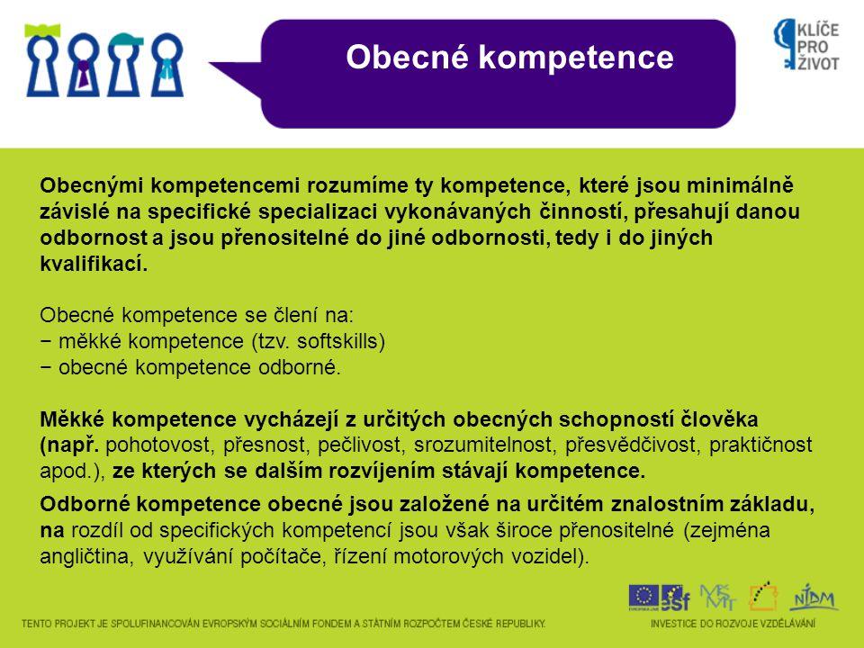 Obecné kompetence Obecnými kompetencemi rozumíme ty kompetence, které jsou minimálně závislé na specifické specializaci vykonávaných činností, přesahují danou odbornost a jsou přenositelné do jiné odbornosti, tedy i do jiných kvalifikací.