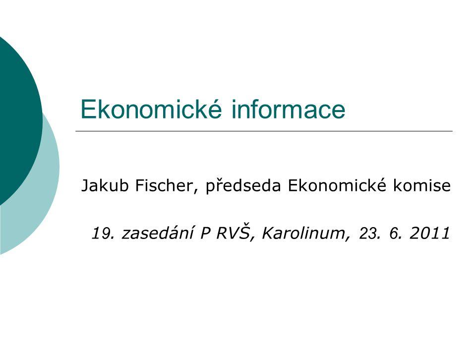 Ekonomické informace Jakub Fischer, předseda Ekonomické komise 1 9. zasedání P RVŠ, Karolinum, 23. 6. 2011