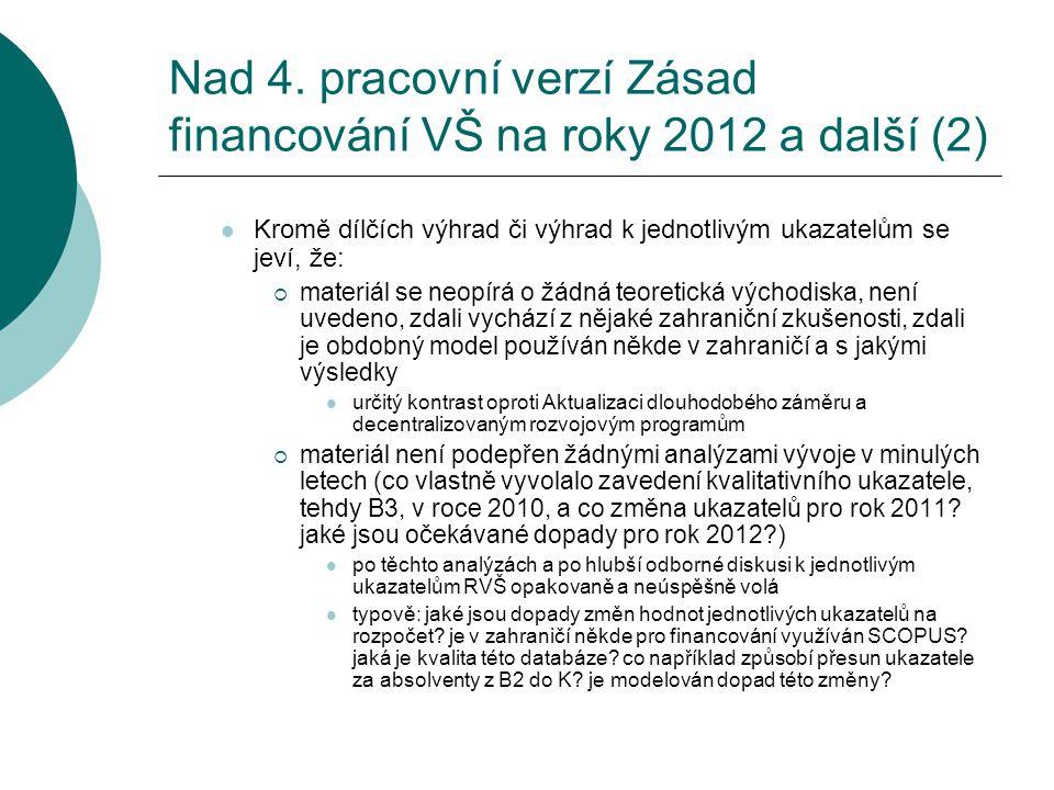 Nad 4. pracovní verzí Zásad financování VŠ na roky 2012 a další (2)  Kromě dílčích výhrad či výhrad k jednotlivým ukazatelům se jeví, že:  materiál