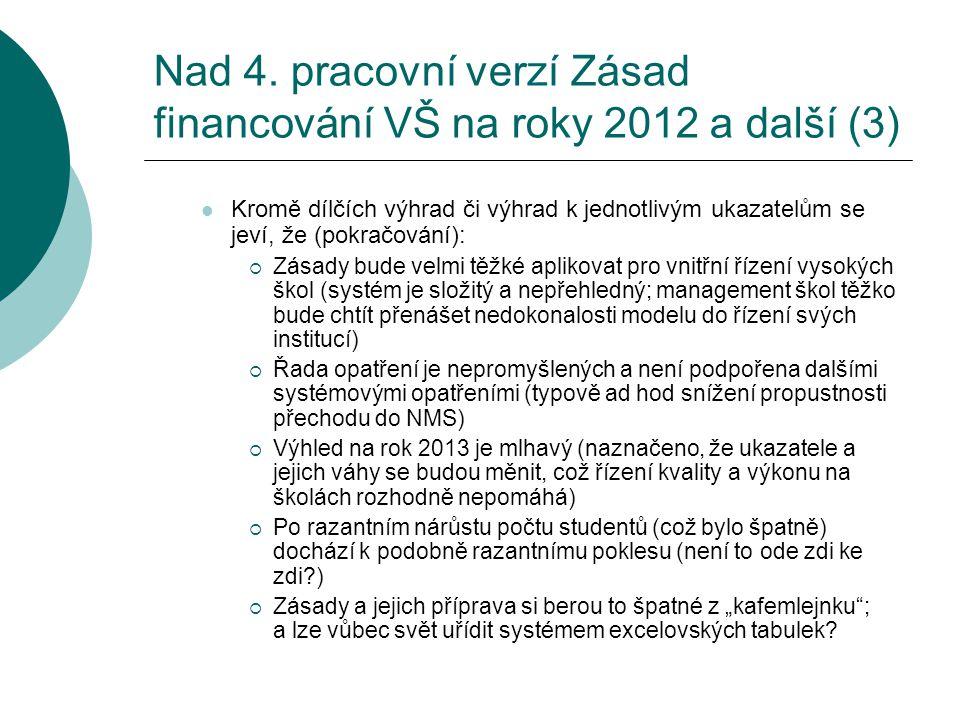 Nad 4. pracovní verzí Zásad financování VŠ na roky 2012 a další (3)  Kromě dílčích výhrad či výhrad k jednotlivým ukazatelům se jeví, že (pokračování