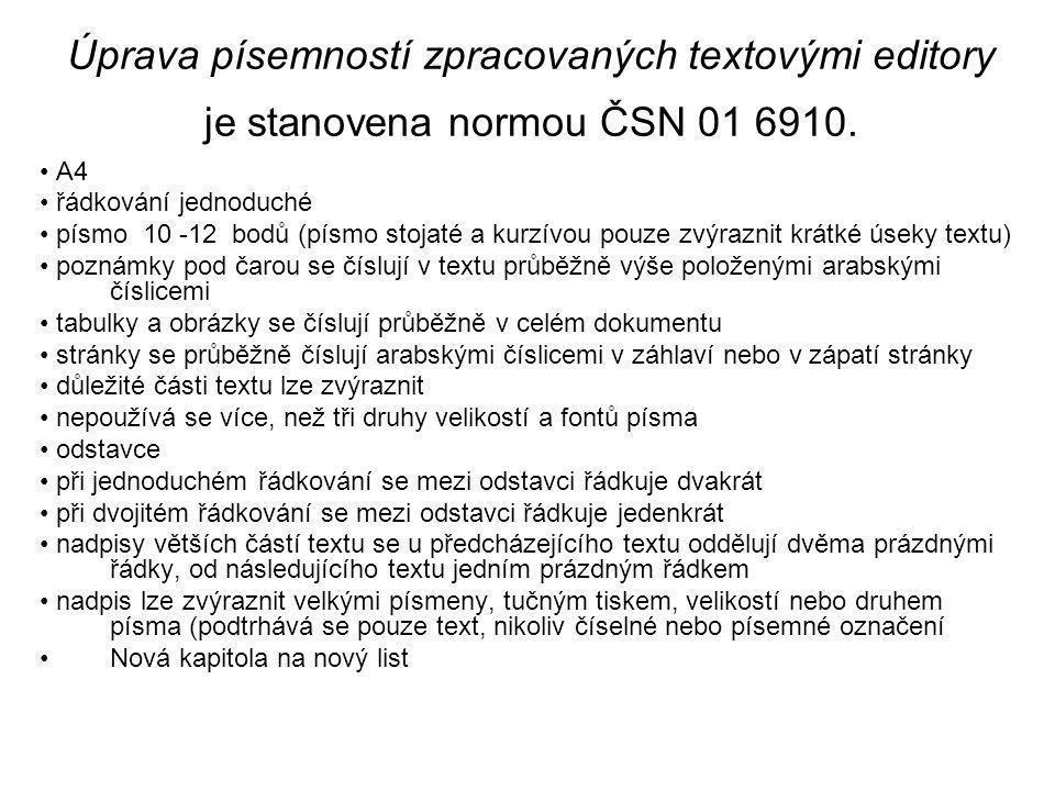 Úprava písemností zpracovaných textovými editory je stanovena normou ČSN 01 6910. • A4 • řádkování jednoduché • písmo 10 -12 bodů (písmo stojaté a kur