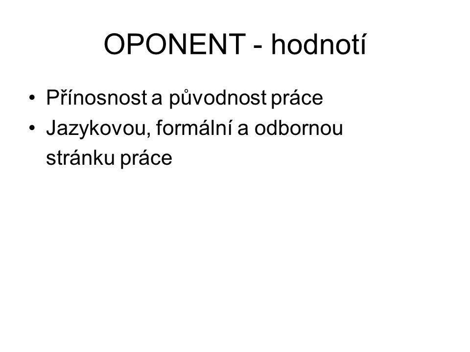 OPONENT - hodnotí •Přínosnost a původnost práce •Jazykovou, formální a odbornou stránku práce