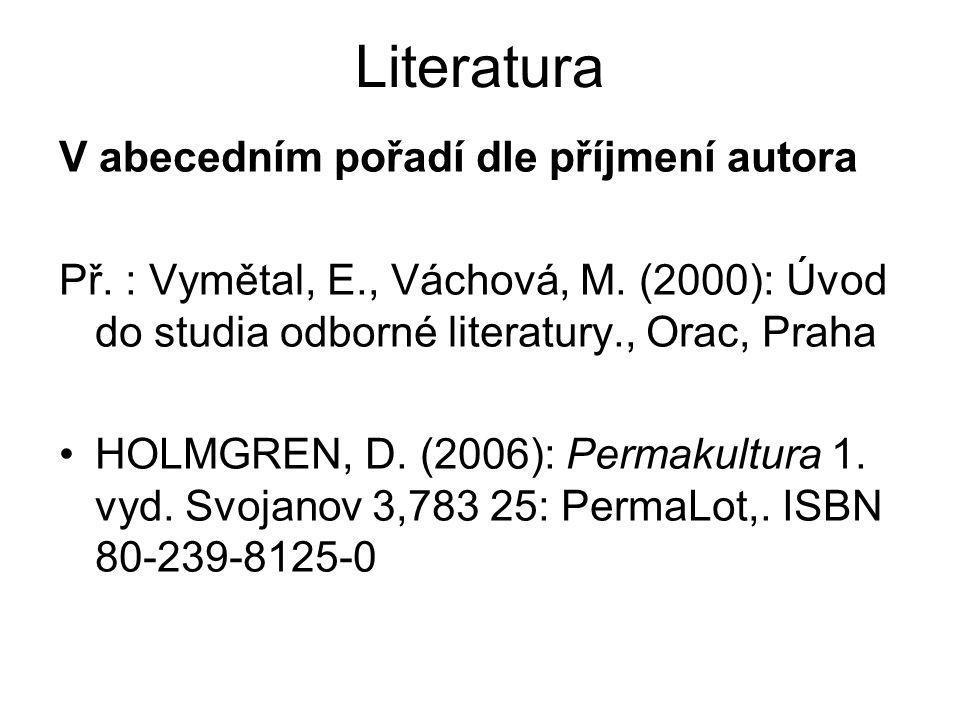 Literatura V abecedním pořadí dle příjmení autora Př. : Vymětal, E., Váchová, M. (2000): Úvod do studia odborné literatury., Orac, Praha •HOLMGREN, D.