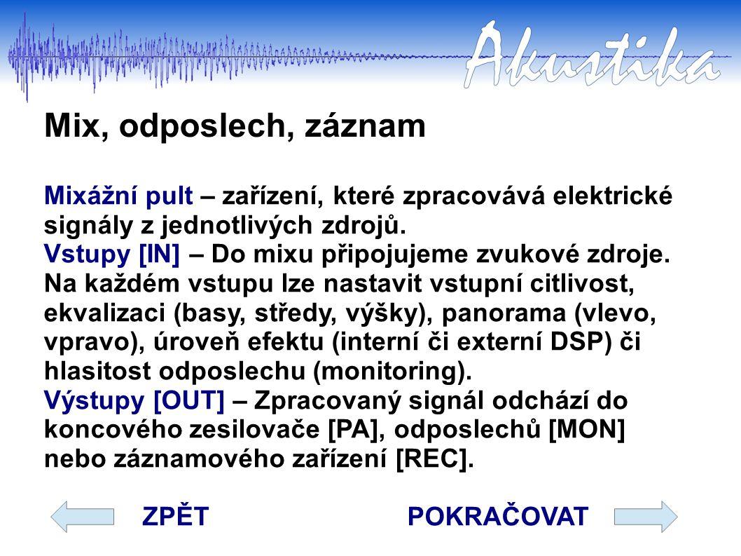 Koncový zesilovač Koncový zesilovač [PA – Power Amplifier] – zařízení, které zesílí elektrické signály z mixu (kolem 1 V) tak, aby dostatečně rozkmitaly membrány reproduktorů (řádově desítky voltů).