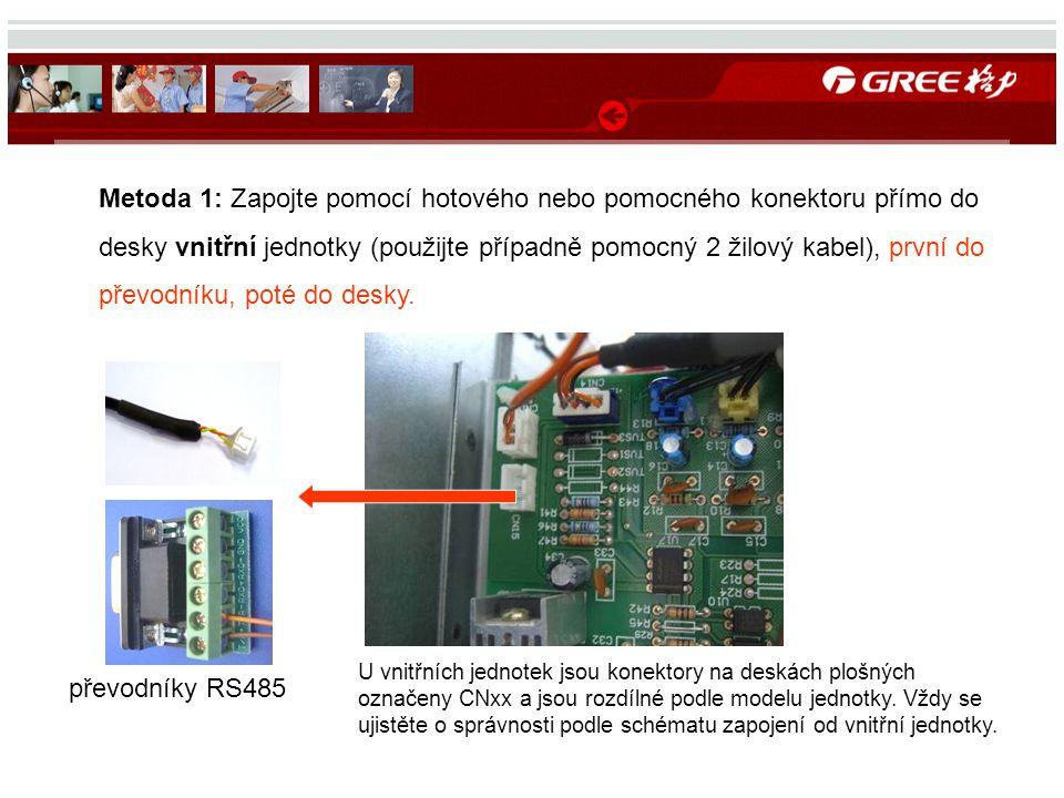 převodníky RS485 Metoda 1: Zapojte pomocí hotového nebo pomocného konektoru přímo do desky vnitřní jednotky (použijte případně pomocný 2 žilový kabel), první do převodníku, poté do desky.