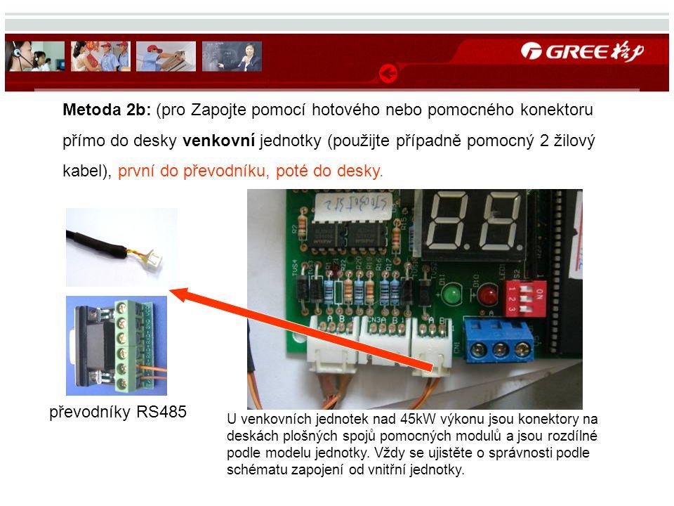převodníky RS485 Metoda 2b: (pro Zapojte pomocí hotového nebo pomocného konektoru přímo do desky venkovní jednotky (použijte případně pomocný 2 žilový kabel), první do převodníku, poté do desky.
