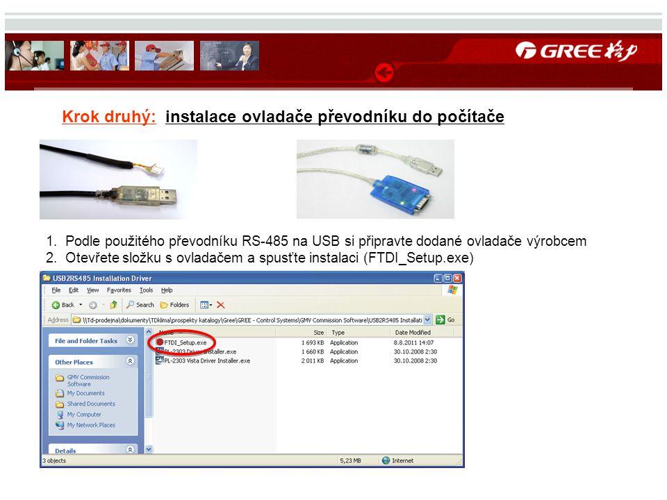 Krok druhý: instalace ovladače převodníku do počítače 1.Podle použitého převodníku RS-485 na USB si připravte dodané ovladače výrobcem 2.Otevřete složku s ovladačem a spusťte instalaci (FTDI_Setup.exe)