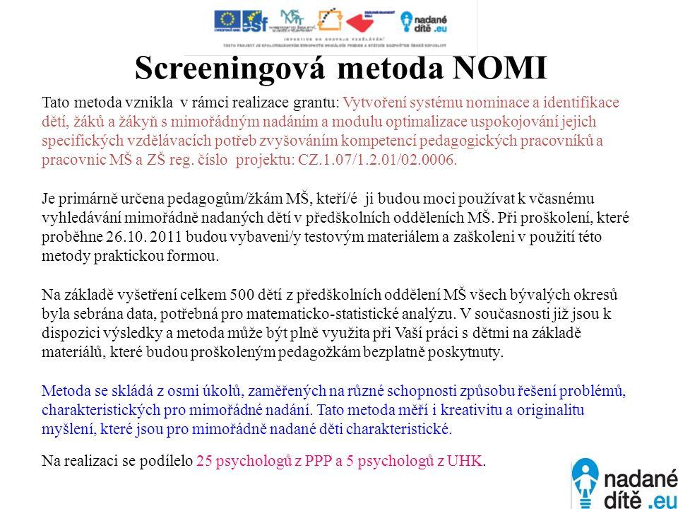 Screeningová metoda NOMI Tato metoda vznikla v rámci realizace grantu: Vytvoření systému nominace a identifikace dětí, žáků a žákyň s mimořádným nadán