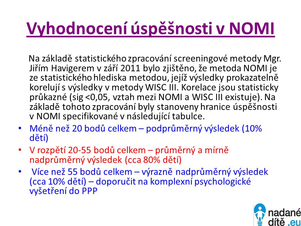 Vyhodnocení úspěšnosti v NOMI Na základě statistického zpracování screeningové metody Mgr. Jiřím Havigerem v září 2011 bylo zjištěno, že metoda NOMI j