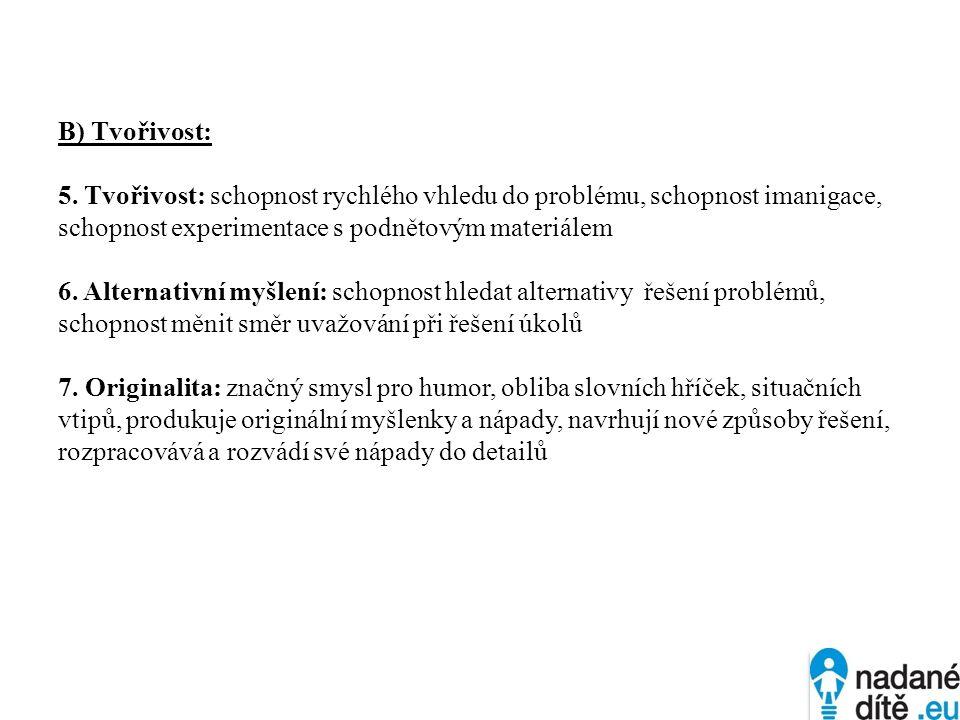 B) Tvořivost: 5. Tvořivost: schopnost rychlého vhledu do problému, schopnost imanigace, schopnost experimentace s podnětovým materiálem 6. Alternativn